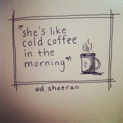 Cold Coffee - Ed Sheeran